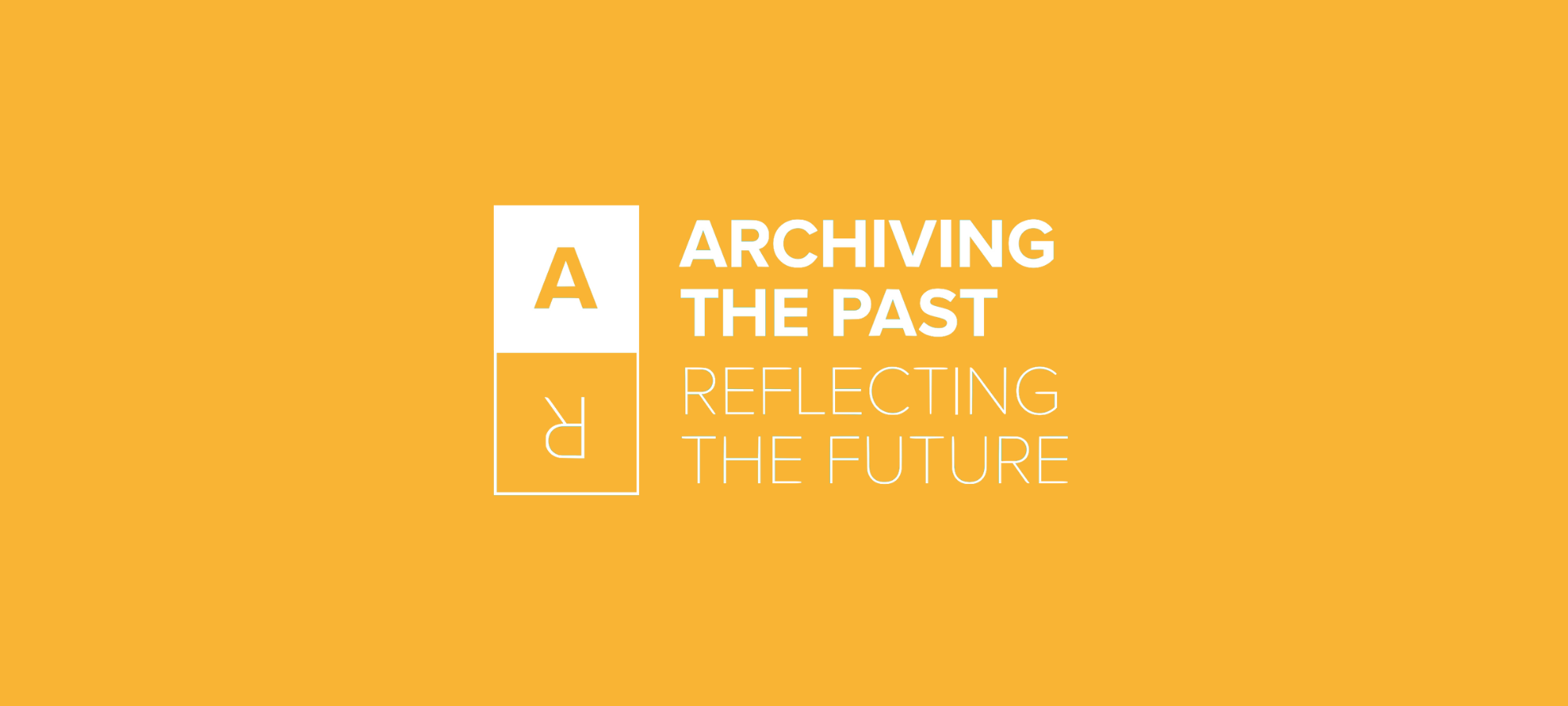 Archiving the Past, Reflecting the Future Exhibition — Page Banner